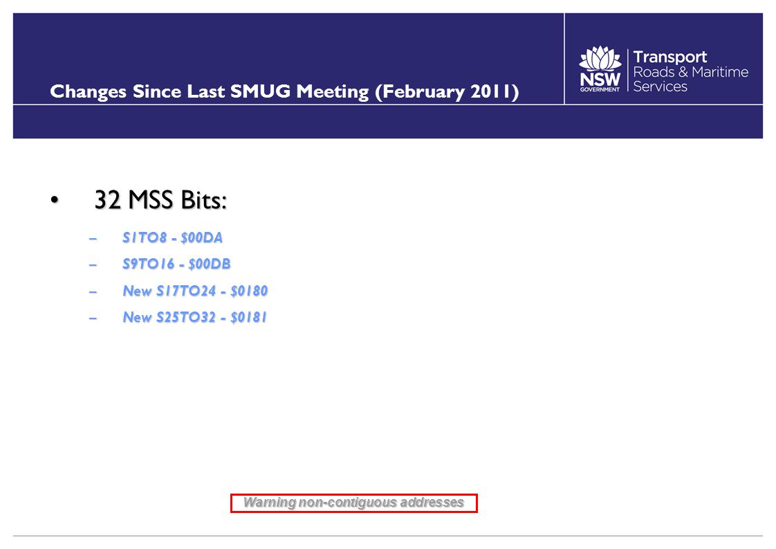 Changes Since Last SMUG Meeting (February 2011) 32 MSS Bits:32 MSS Bits: –S1TO8 - $00DA –S9TO16 - $00DB –New S17TO24 - $0180 –New S25TO32 - $0181 Warn