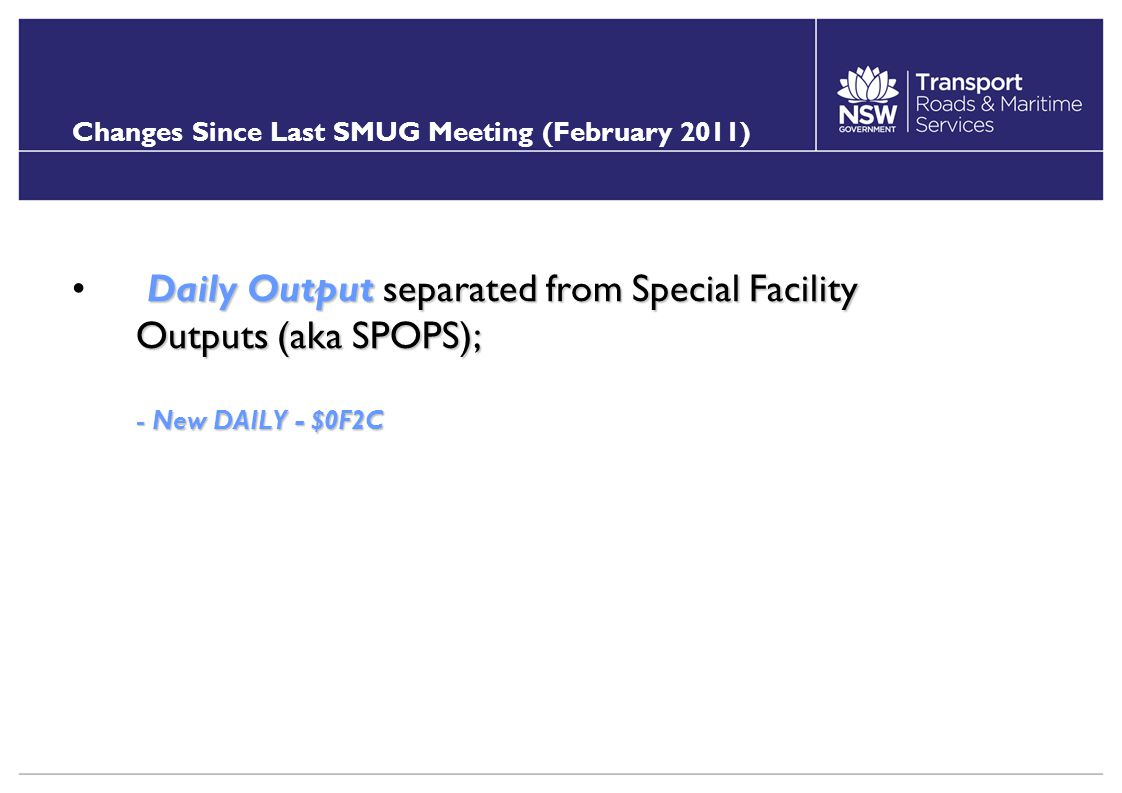 Changes Since Last SMUG Meeting (February 2011) Daily Output separated from Special Facility Outputs (aka SPOPS); - New DAILY - $0F2C