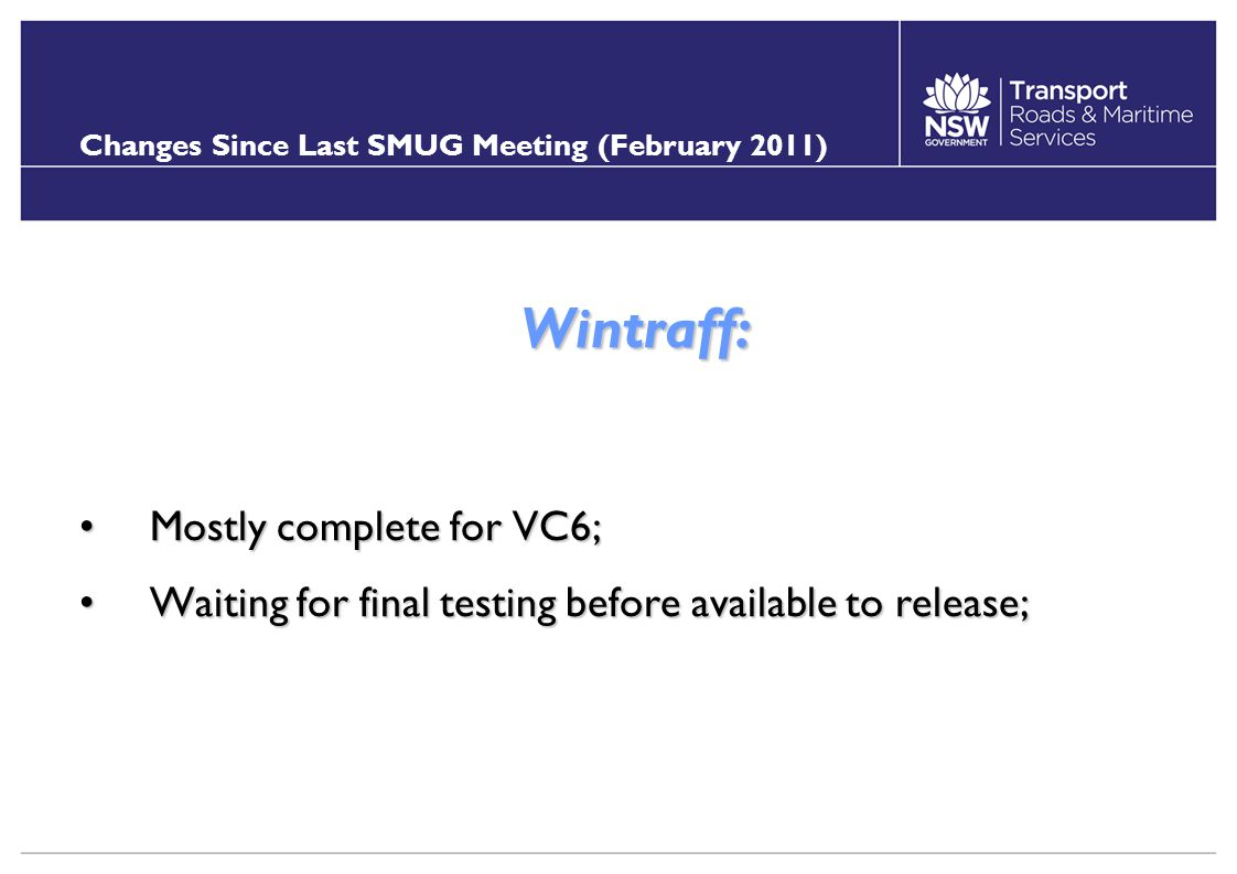 Changes Since Last SMUG Meeting (February 2011) Wintraff: Mostly complete for VC6;Mostly complete for VC6; Waiting for final testing before available to release;Waiting for final testing before available to release;
