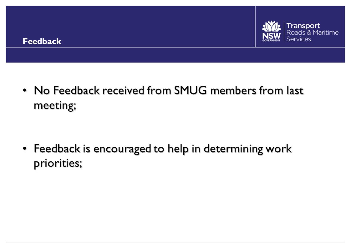 Feedback No Feedback received from SMUG members from last meeting;No Feedback received from SMUG members from last meeting; Feedback is encouraged to help in determining work priorities;Feedback is encouraged to help in determining work priorities;