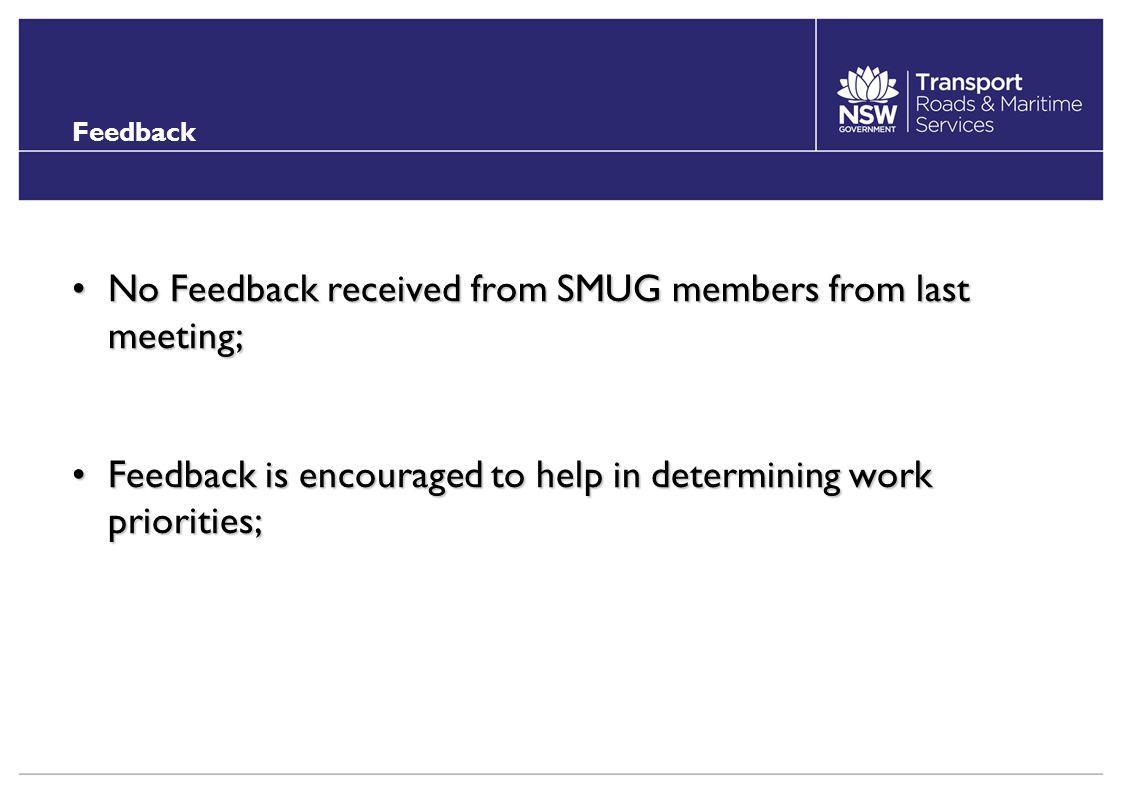 Feedback No Feedback received from SMUG members from last meeting;No Feedback received from SMUG members from last meeting; Feedback is encouraged to