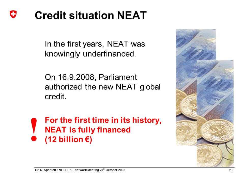 28 Dr. R. Sperlich / NETLIPSE Network Meeting 20 th October 2008 Credit situation NEAT In the first years, NEAT was knowingly underfinanced. On 16.9.2