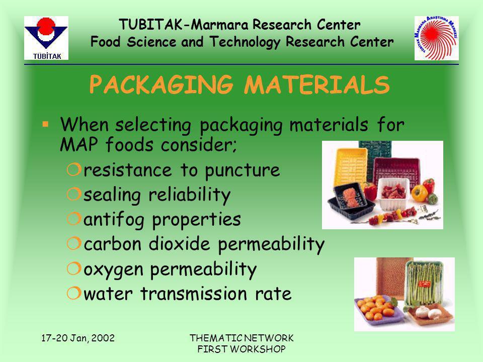 TUBITAK-Marmara Research Center Food Science and Technology Research Center 17-20 Jan, 2002THEMATIC NETWORK FIRST WORKSHOP PACKAGING MATERIALS §When s