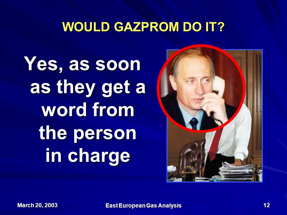 March 20, 2003 East European Gas Analysis 12 WOULD GAZPROM DO IT.