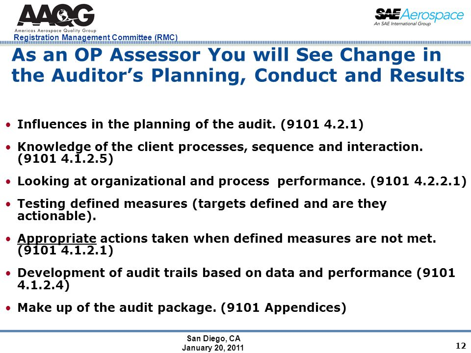 San Diego, CA January 20, 2011 Registration Management Committee (RMC) As an OP Assessor You will See Change in the Auditor's Planning, Conduct and Results 12 Influences in the planning of the audit.