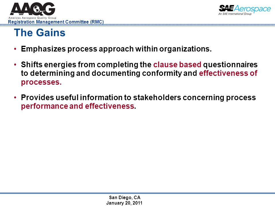 San Diego, CA January 20, 2011 Registration Management Committee (RMC) The Gains Emphasizes process approach within organizations. Shifts energies fro