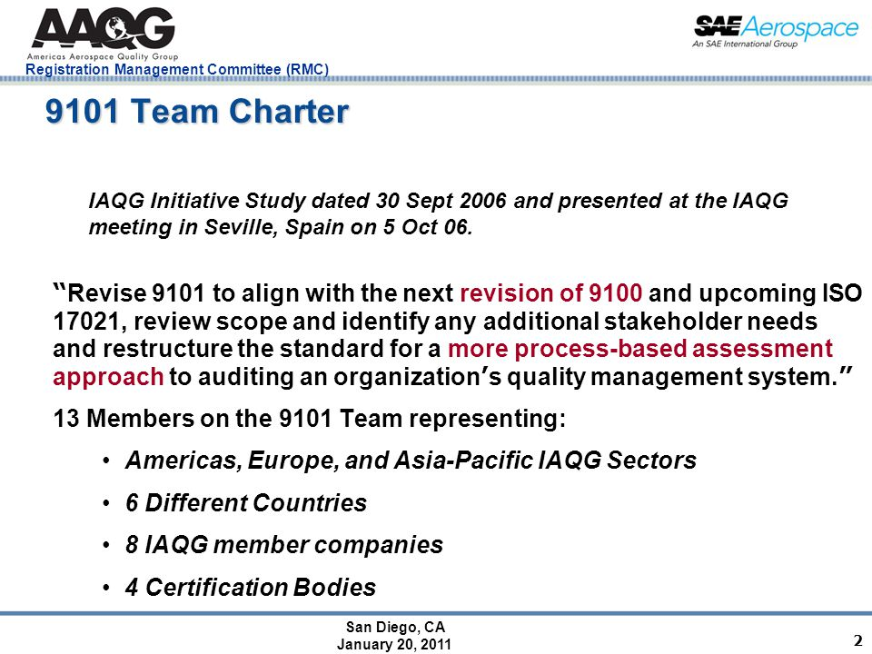 """San Diego, CA January 20, 2011 Registration Management Committee (RMC) 2 9101 Team Charter """" Revise 9101 to align with the next revision of 9100 and u"""