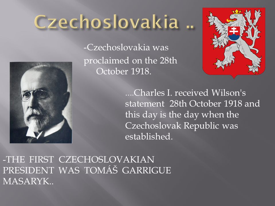 -THE FIRST CZECHOSLOVAKIAN PRESIDENT WAS TOMÁŠ GARRIGUE MASARYK..