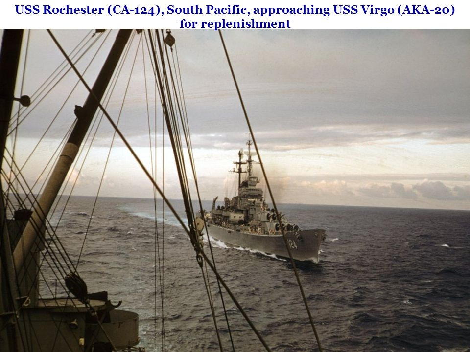 USS Rochester (CA-124), South Pacific, approaching USS Virgo (AKA-20) for replenishment