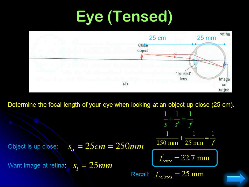Eye (Relaxed) 25 mm Determine the focal length of your eye when looking at an object far away. Object is far away: Image at retina: