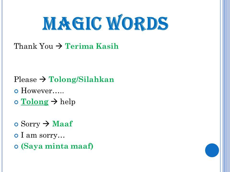 MAGIC WORDS Thank You  Terima Kasih Please  Tolong/Silahkan However…..