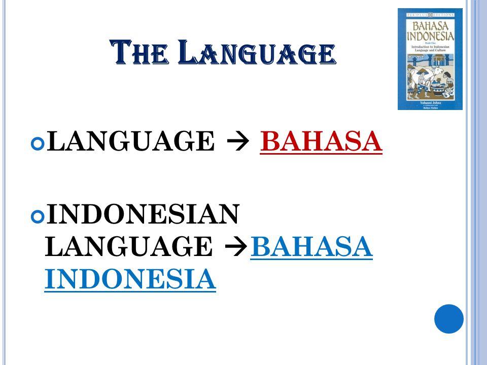 T HE L ANGUAGE LANGUAGE  BAHASA INDONESIAN LANGUAGE  BAHASA INDONESIA