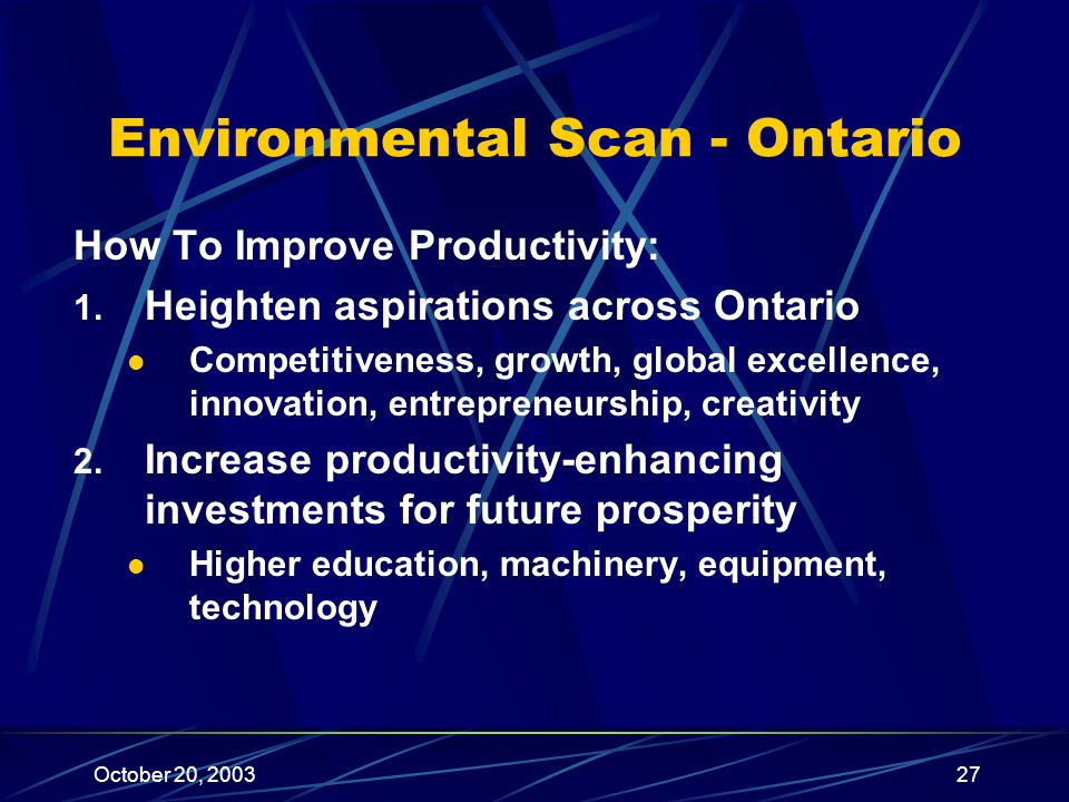 October 20, 200327 Environmental Scan - Ontario How To Improve Productivity: 1.