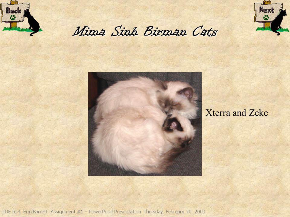 IDE 654 Erin Barrett Assignment #1 – PowerPoint Presentation Thursday, February 20, 2003 Mima Sinh Birman Cats Xterra and Zeke