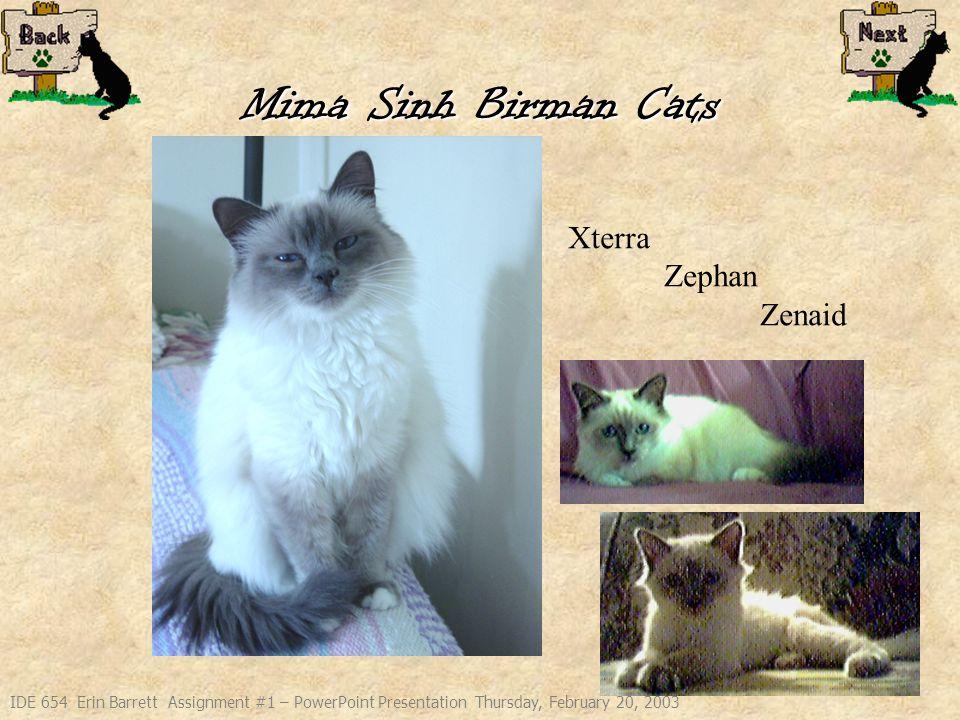IDE 654 Erin Barrett Assignment #1 – PowerPoint Presentation Thursday, February 20, 2003 Mima Sinh Birman Cats Xterra Zephan Zenaid
