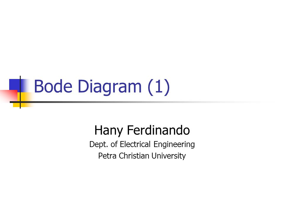 Bode Diagram (1) Hany Ferdinando Dept. of Electrical Engineering Petra Christian University