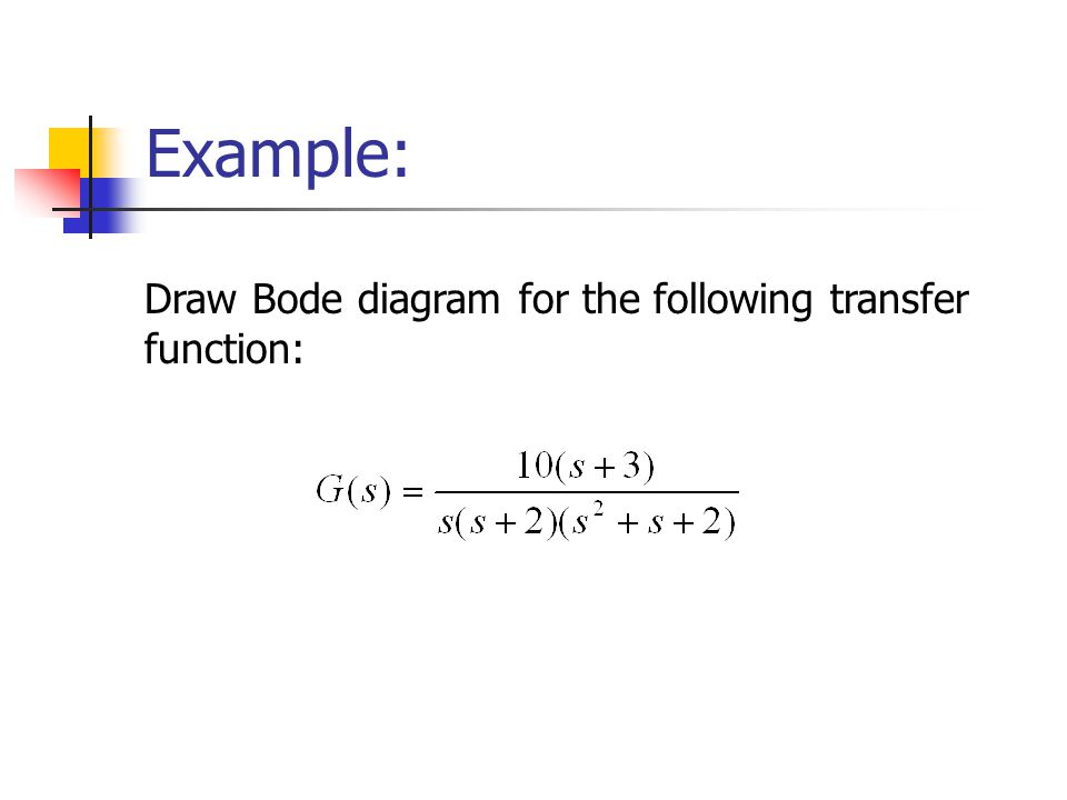 Example: Draw Bode diagram for the following transfer function: