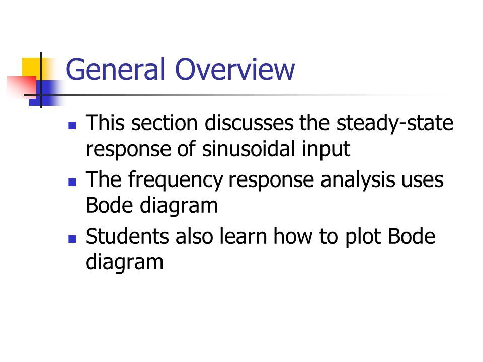 General Overview This section discusses the steady-state response of sinusoidal input The frequency response analysis uses Bode diagram Students also learn how to plot Bode diagram