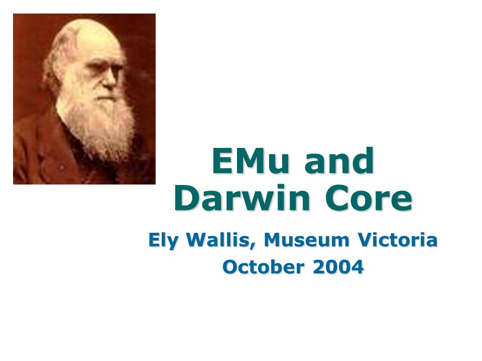 EMu and Darwin Core Ely Wallis, Museum Victoria October 2004