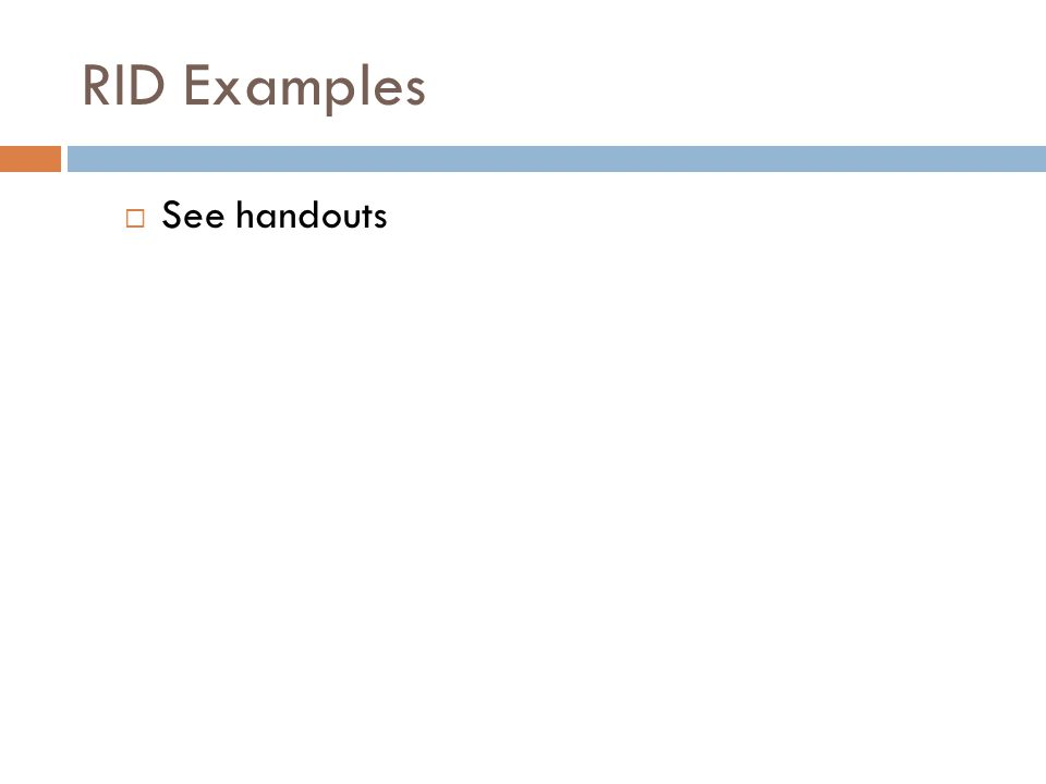 RID Examples  See handouts