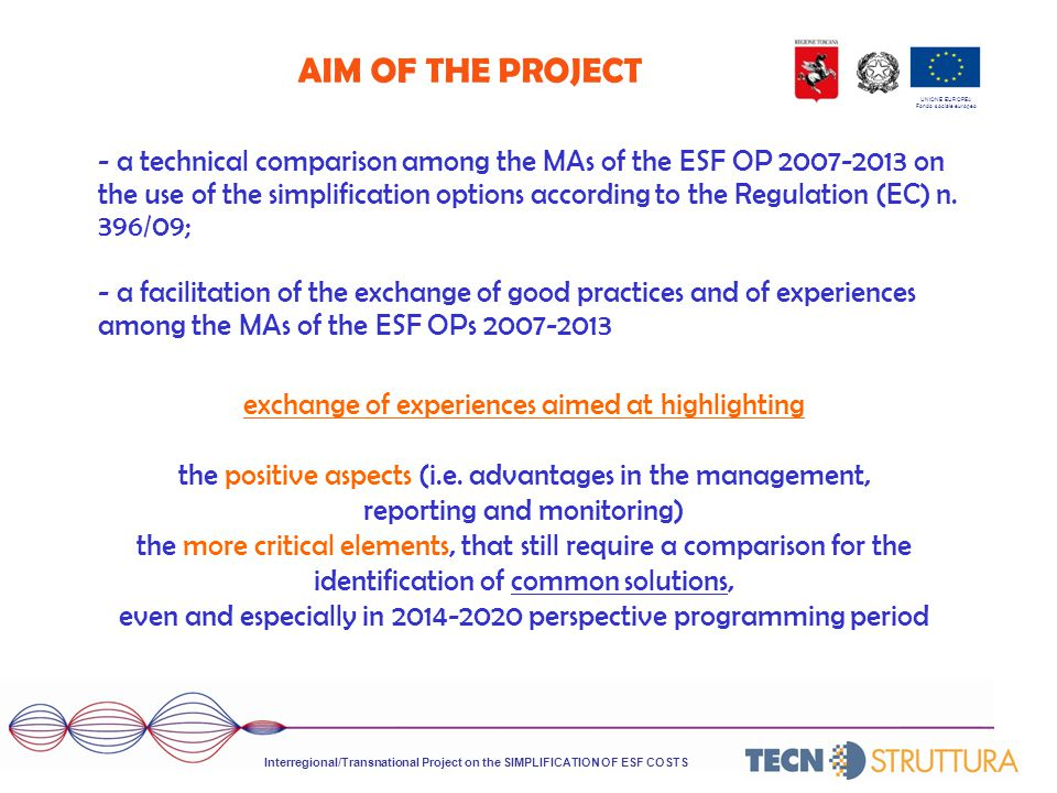 UNIONE EUROPEA Fondo sociale europeo AIM OF THE PROJECT - a technical comparison among the MAs of the ESF OP 2007-2013 on the use of the simplification options according to the Regulation (EC) n.