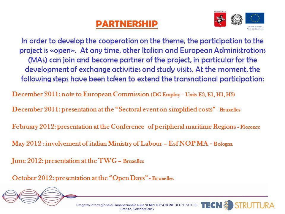 UNIONE EUROPEA Fondo sociale europeo Progetto Interregionale/Transnazionale sulla SEMPLIFICAZIONE DEI COSTI FSE Firenze, 5 ottobre 2012 PARTNERSHIP In order to develop the cooperation on the theme, the participation to the project is «open».