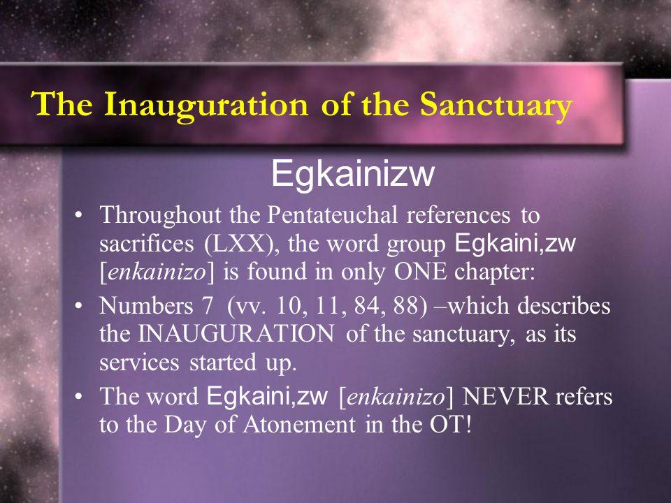 The Inauguration of the Sanctuary Egkainizw Throughout the Pentateuchal references to sacrifices (LXX), the word group Egkaini,zw [enkainizo] is found