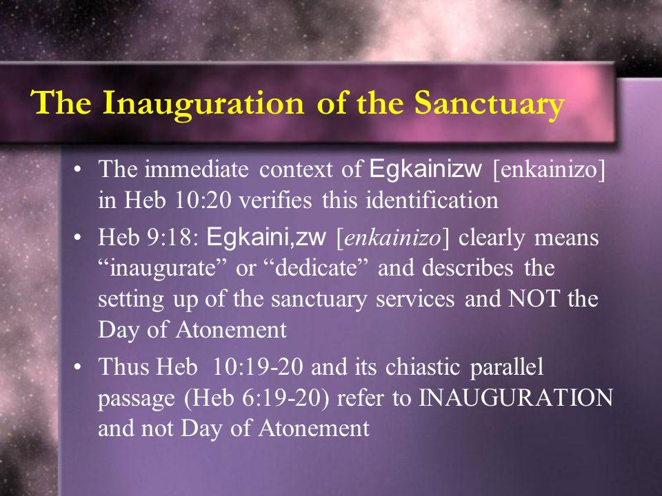 The Inauguration of the Sanctuary The immediate context of Egkainizw [enkainizo] in Heb 10:20 verifies this identification Heb 9:18: Egkaini,zw [enkai