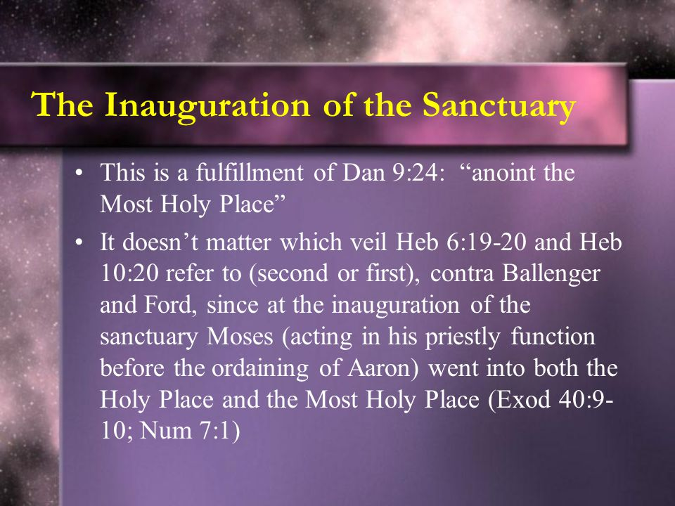 """The Inauguration of the Sanctuary This is a fulfillment of Dan 9:24: """"anoint the Most Holy Place"""" It doesn't matter which veil Heb 6:19-20 and Heb 10:"""