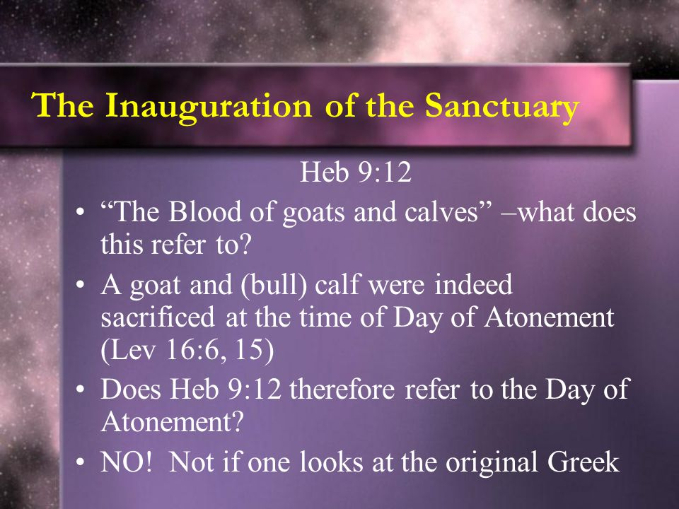 """The Inauguration of the Sanctuary Heb 9:12 """"The Blood of goats and calves"""" –what does this refer to? A goat and (bull) calf were indeed sacrificed at"""