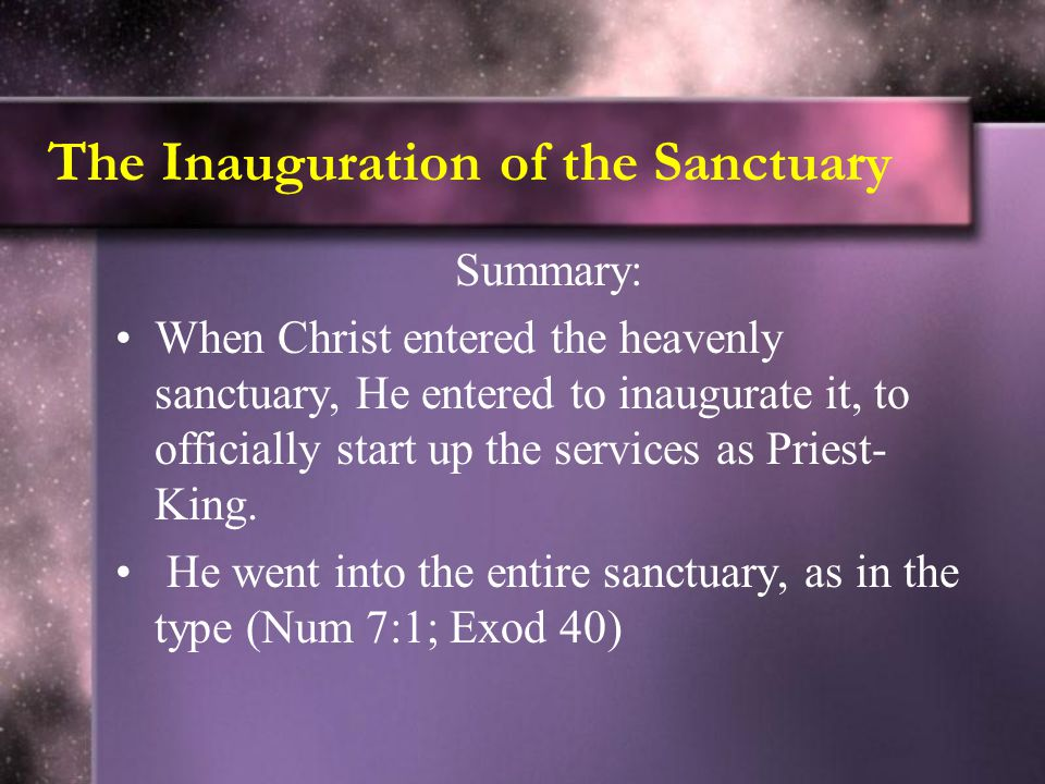 The Inauguration of the Sanctuary Summary: When Christ entered the heavenly sanctuary, He entered to inaugurate it, to officially start up the service