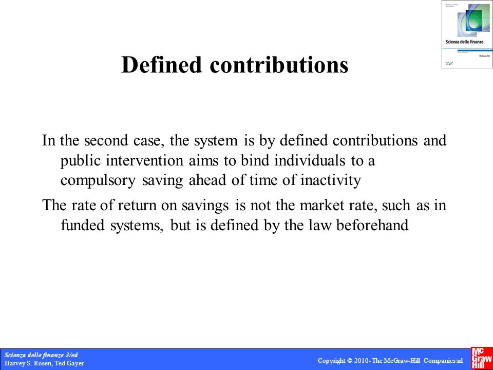 Scienza delle finanze 3/ed Harvey S. Rosen, Ted Gayer Copyright © 2010- The McGraw-Hill Companies srl Defined contributions In the second case, the sy