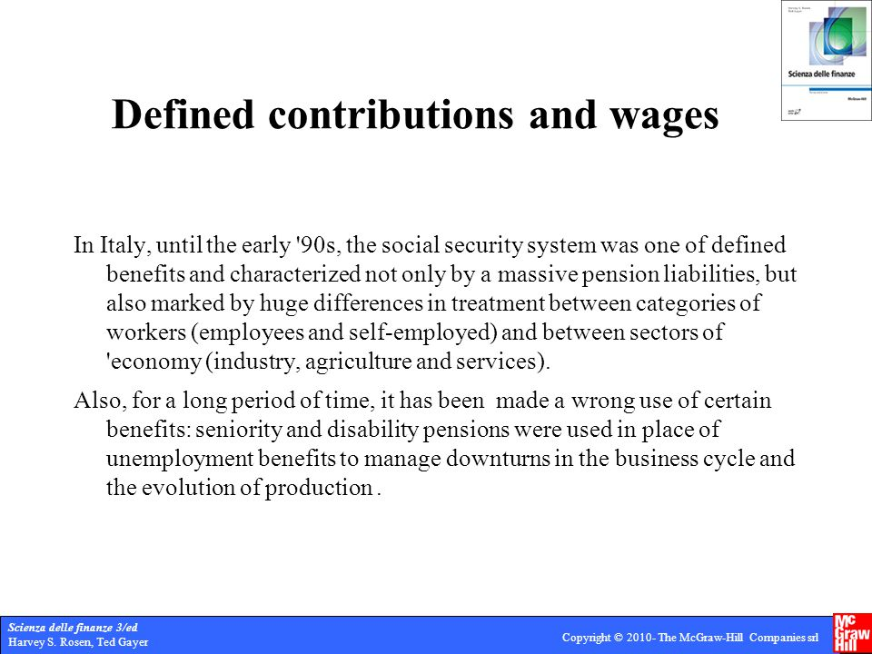 Scienza delle finanze 3/ed Harvey S. Rosen, Ted Gayer Copyright © 2010- The McGraw-Hill Companies srl Defined contributions and wages In Italy, until