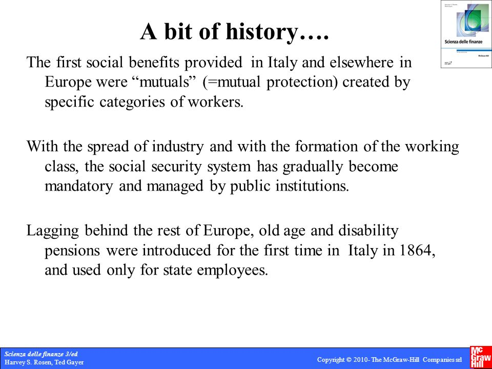 Scienza delle finanze 3/ed Harvey S. Rosen, Ted Gayer Copyright © 2010- The McGraw-Hill Companies srl A bit of history…. The first social benefits pro