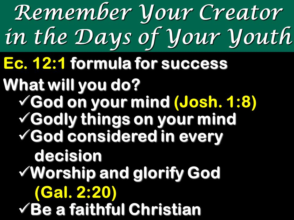 Remember Your Creator in the Days of Your Youth formula for success Ec.