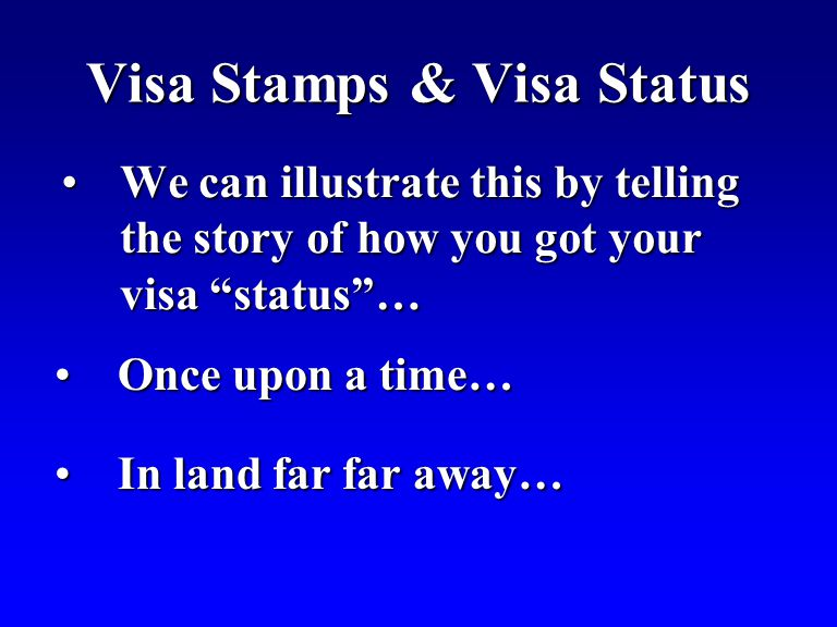 Visa Stamps & Visa Status We can illustrate this by telling the story of how you got your visa status …We can illustrate this by telling the story of how you got your visa status … Once upon a time… Once upon a time… In land far far away… In land far far away…