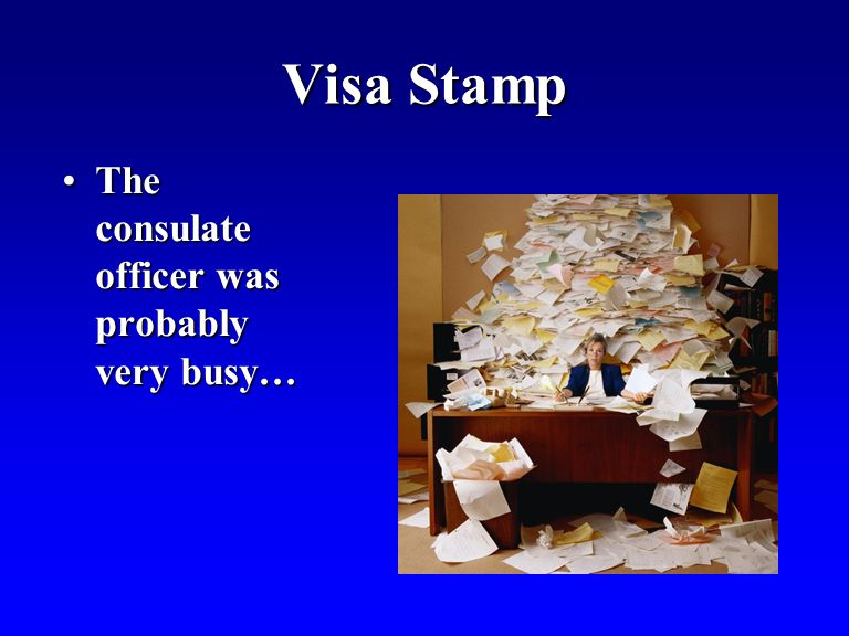 Visa Stamp The consulate officer was probably very busy…The consulate officer was probably very busy…