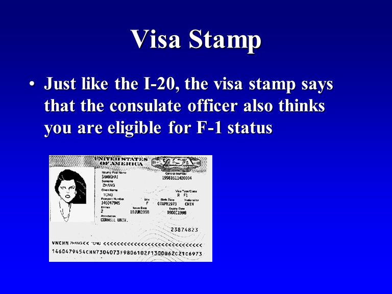 Visa Stamp Just like the I-20, the visa stamp says that the consulate officer also thinks you are eligible for F-1 statusJust like the I-20, the visa stamp says that the consulate officer also thinks you are eligible for F-1 status