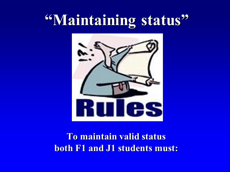 Maintaining status To maintain valid status both F1 and J1 students must: