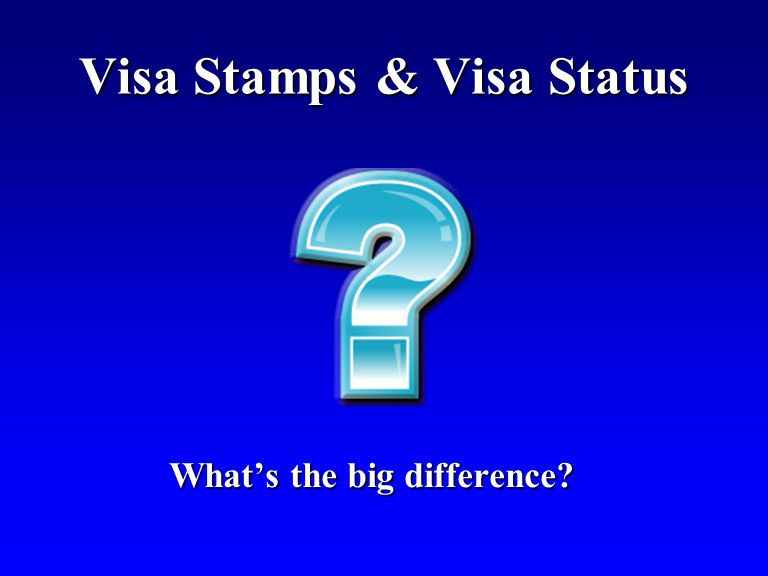 Visa Stamps & Visa Status What's the big difference