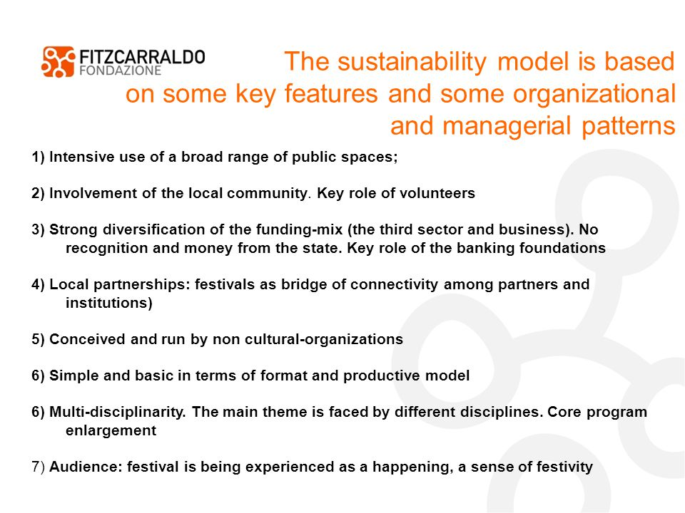 The sustainability model is based on some key features and some organizational and managerial patterns 1) Intensive use of a broad range of public spaces; 2) Involvement of the local community.