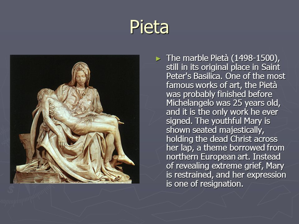 Pieta ► The marble Pietà (1498-1500), still in its original place in Saint Peter s Basilica.