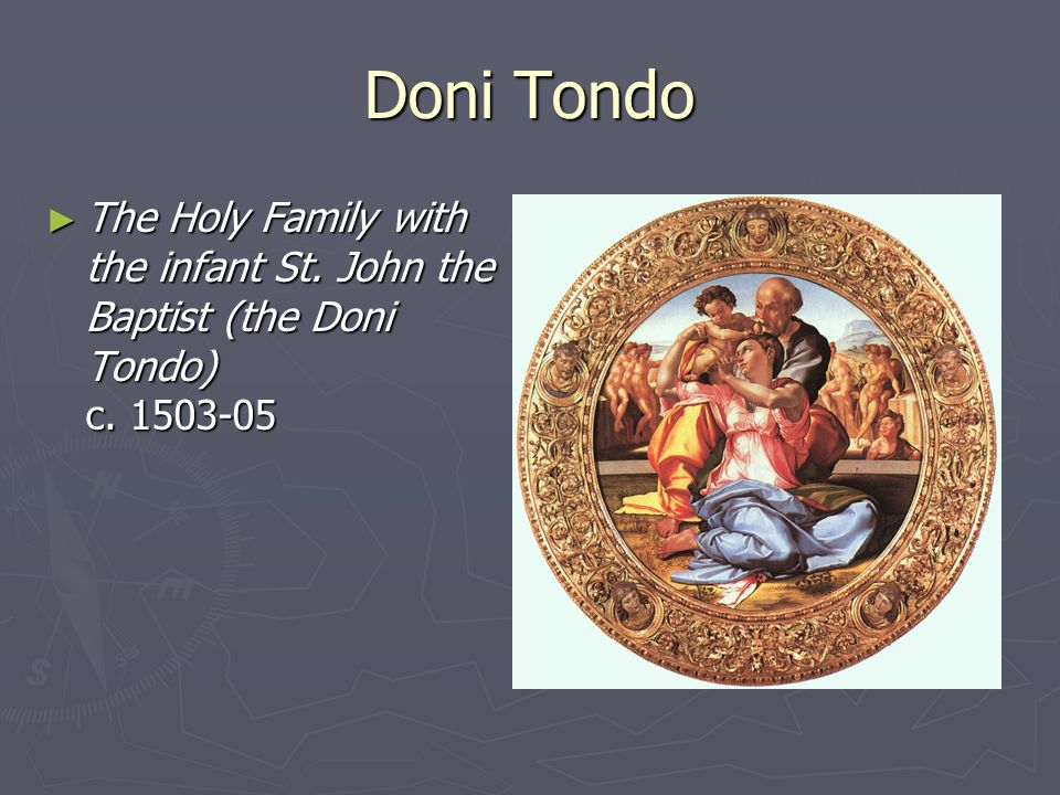 Doni Tondo ► The Holy Family with the infant St. John the Baptist (the Doni Tondo) c. 1503-05