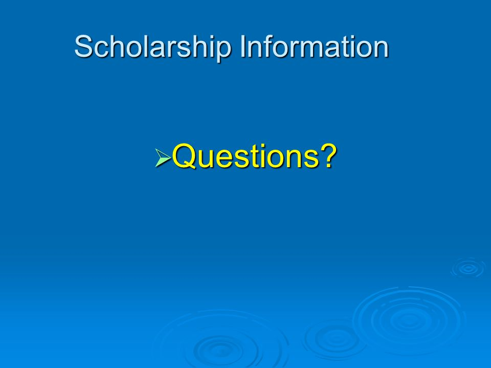 Scholarship Information  Questions?