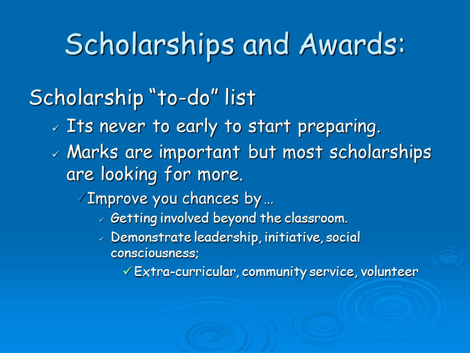 "Scholarships and Awards: Scholarship ""to-do"" list Its never to early to start preparing. Its never to early to start preparing. Marks are important bu"