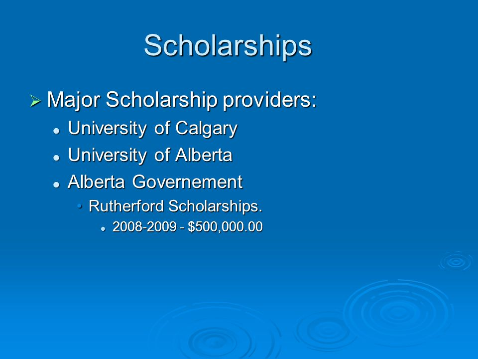 Scholarships  Major Scholarship providers: University of Calgary University of Calgary University of Alberta University of Alberta Alberta Governemen