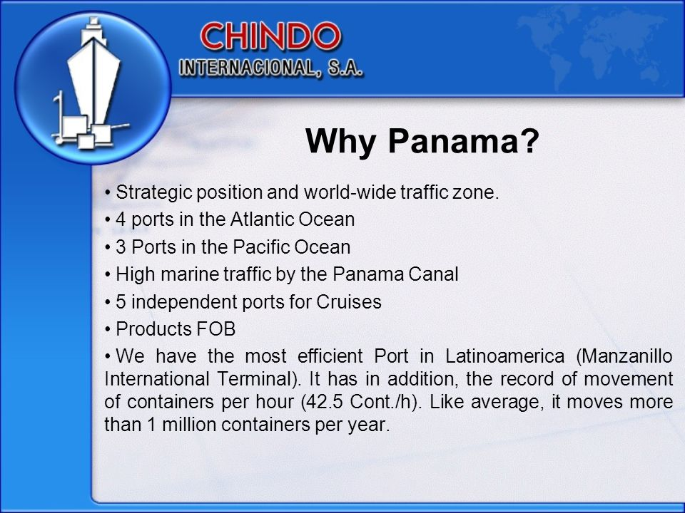 Why Panama. Strategic position and world-wide traffic zone.