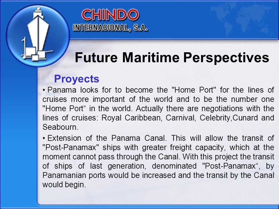 Future Maritime Perspectives Panama looks for to become the Home Port for the lines of cruises more important of the world and to be the number one Home Port in the world.