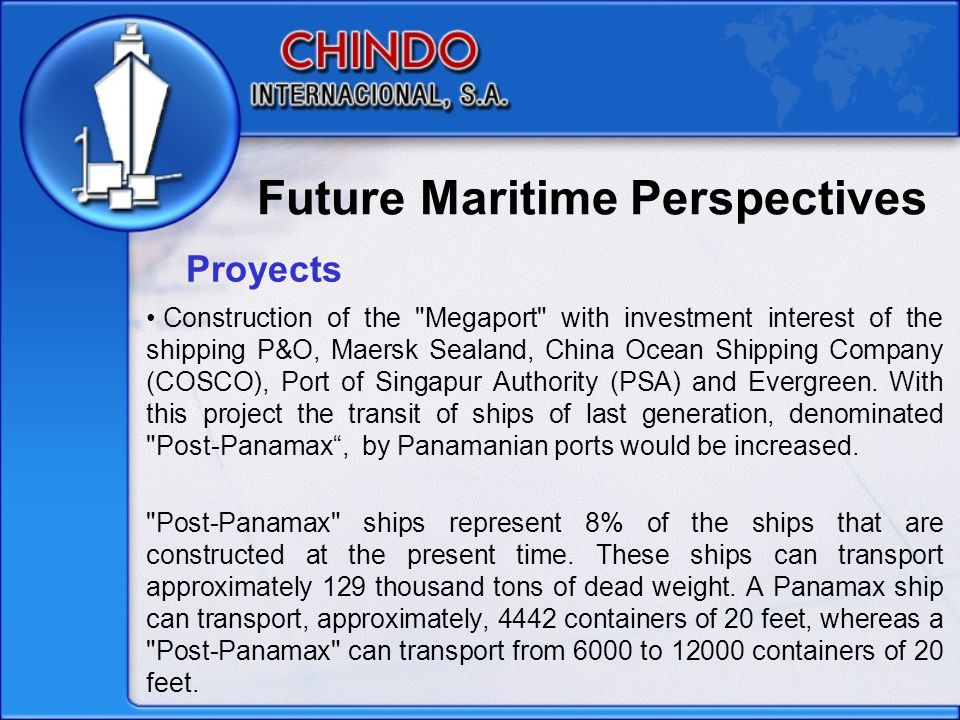 Future Maritime Perspectives Extension of the highway Panama – Colon and the construction of the freeway, facilitating the traffic of merchandise between the main harbor zones of Panama, located in the ends Pacific and Atlantic of the Panama Canal.