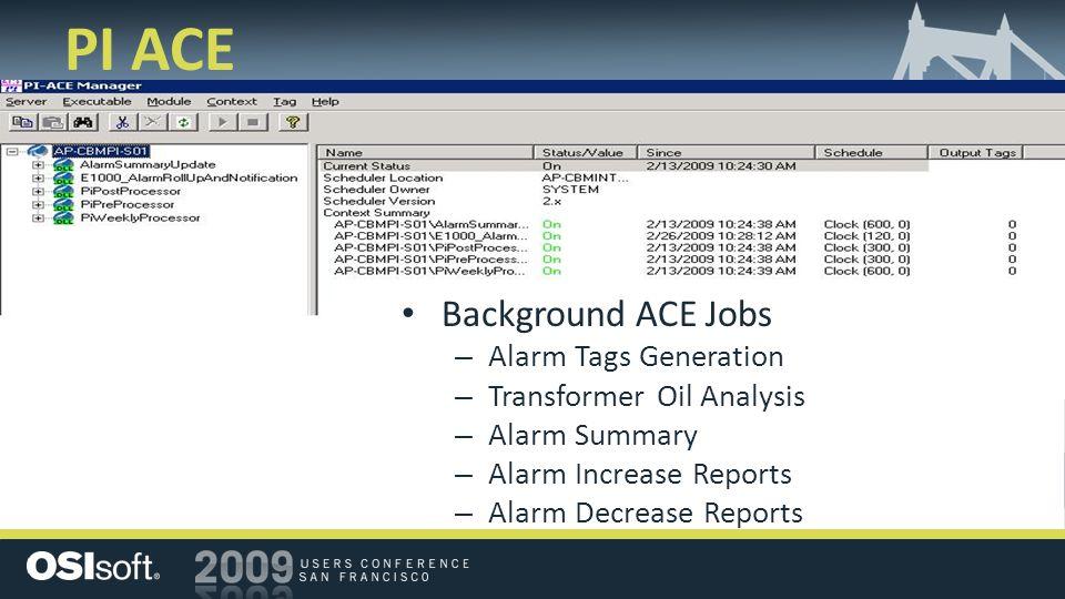 PI ACE Background ACE Jobs – Alarm Tags Generation – Transformer Oil Analysis – Alarm Summary – Alarm Increase Reports – Alarm Decrease Reports